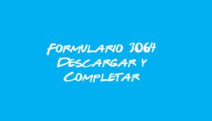 Descargar, rellenar y presentar el Formulario 3064